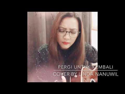 Pergi Untuk Kembali (Cover by Linda Nanuwil)