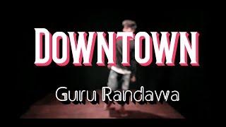 Downtown | Guru Randawa | Dance Choreography | Sahil Kumar