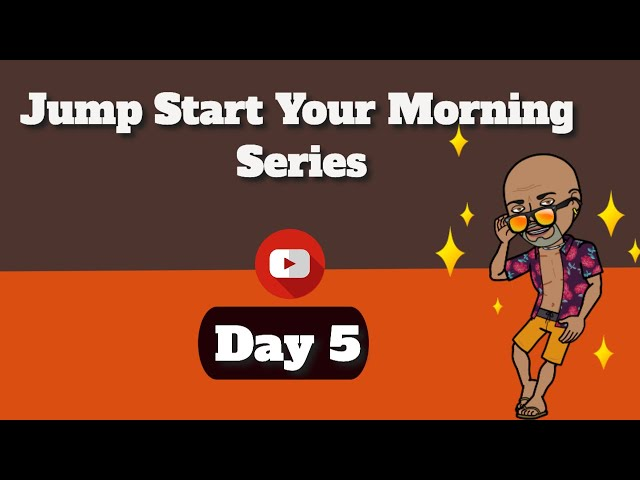 Happy Morning  - Jump Start Your Morning Series Day 5