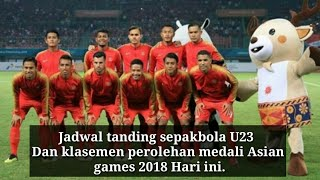 Download Video Jadwal tanding sepakbola U23 Dan klasemen perolehan medali Asian games 2018 Hari ini. MP3 3GP MP4
