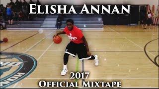Elisha Annan CRAZY Talented Guard - OFFICIAL 2017 HIGHSCHOOL MIXTAPE