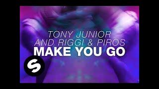 Tony Junior and Riggi & Piros - Make You Go (OUT NOW)