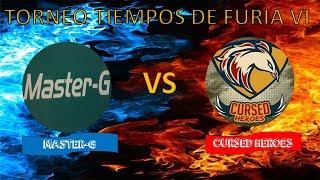 🔴TORNEO TIEMPOS DE FURIA VI (MASTER-G VS CURSED HEROES)