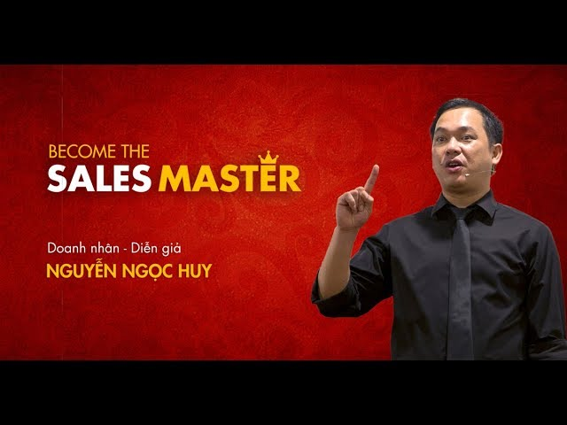 BECOME THE SALES MASTER  - Nguyễn Ngọc Huy