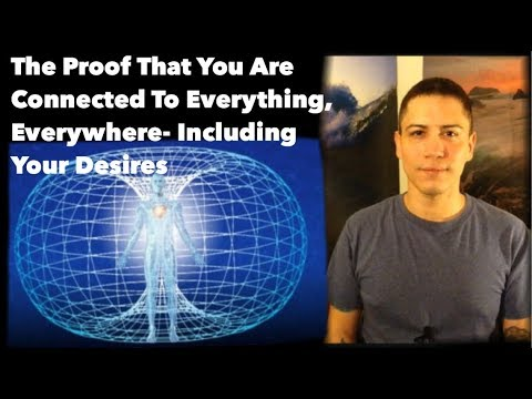 The Proof That You Are Connected To Everything, Everywhere- Including Your Desires