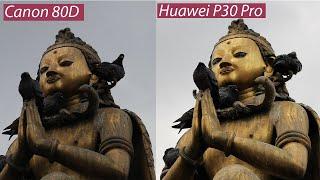 Huawei P30 Pro Vs DSLR (80D): How Good is the P30 Pro?