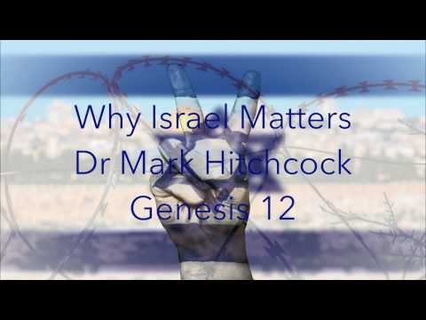 Why Israel Matters - Dr Mark Hitchcock