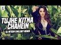 Tujhe Kitna Chahein (Chillout Remix) | DJ Hitesh | Kabir Singh | Shahid Kapoor | Kiara Advani