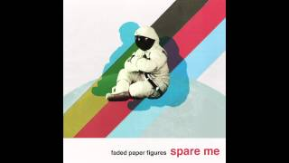 "Faded Paper Figures ""Spare Me"" (from the album RELICS, Aug. 2014)"