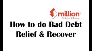 Tutorial 21: How to do Bad Debt Relief & Recover in Million Software