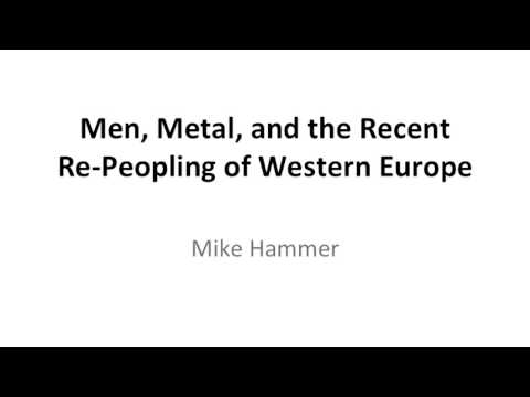 Men, Metal, and the Recent Re-Peopling of Western Europe