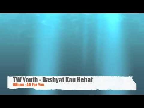TW Youth - Dashyat Kau Hebat (Album: All For You)