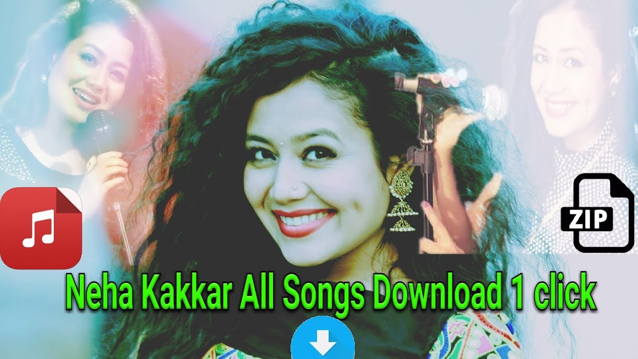 Neha Kakkar All Songs Download Zip File Youtube