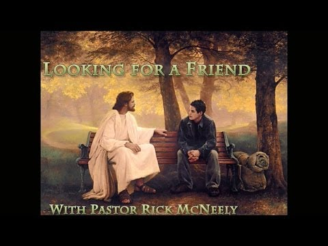 Looking For A Friend - Christ Community Church, Murphysboro, Illinois