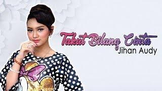Gambar cover Jihan Audy - Takut Bilang Cinta (Official Music Video)