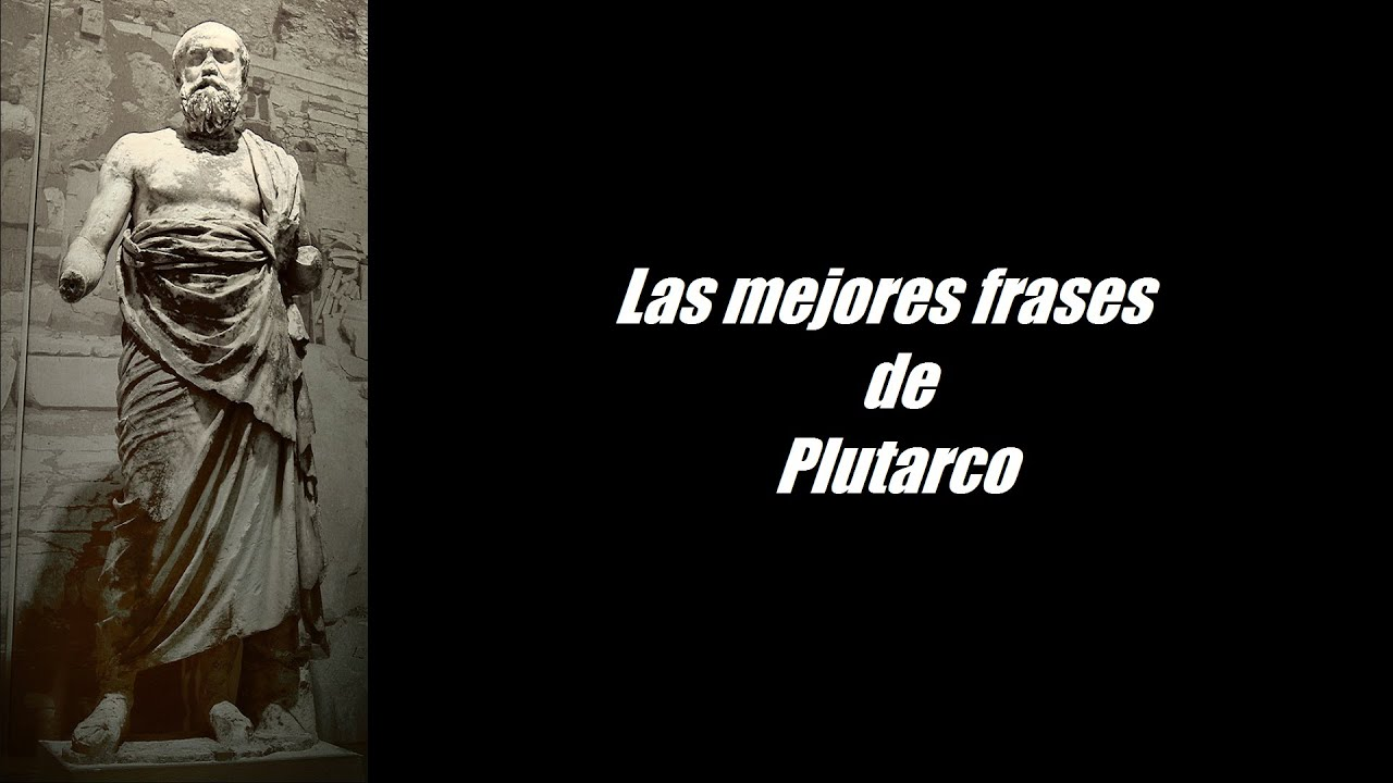 Frases Importantes De Pensadores: Frases Célebres De Plutarco
