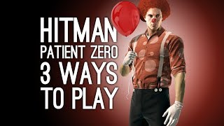 Hitman Patient Zero The Source: 3 Ways to Play (Fire Ritual, Murder Clown, Accidents)