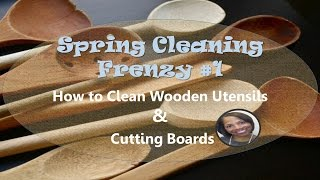 Spring Cleaning Frenzy #1 - How To Clean Woodens Utensils And Cutting Boards