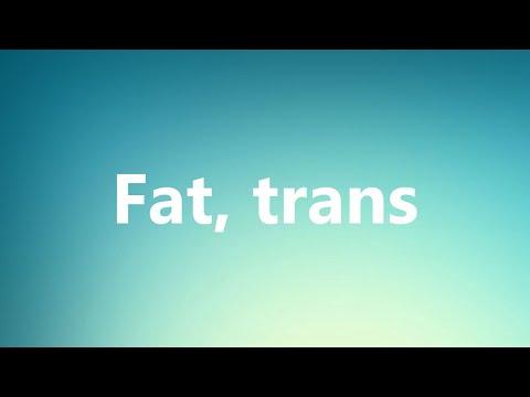 Fat, trans - Medical Definition and Pronunciation