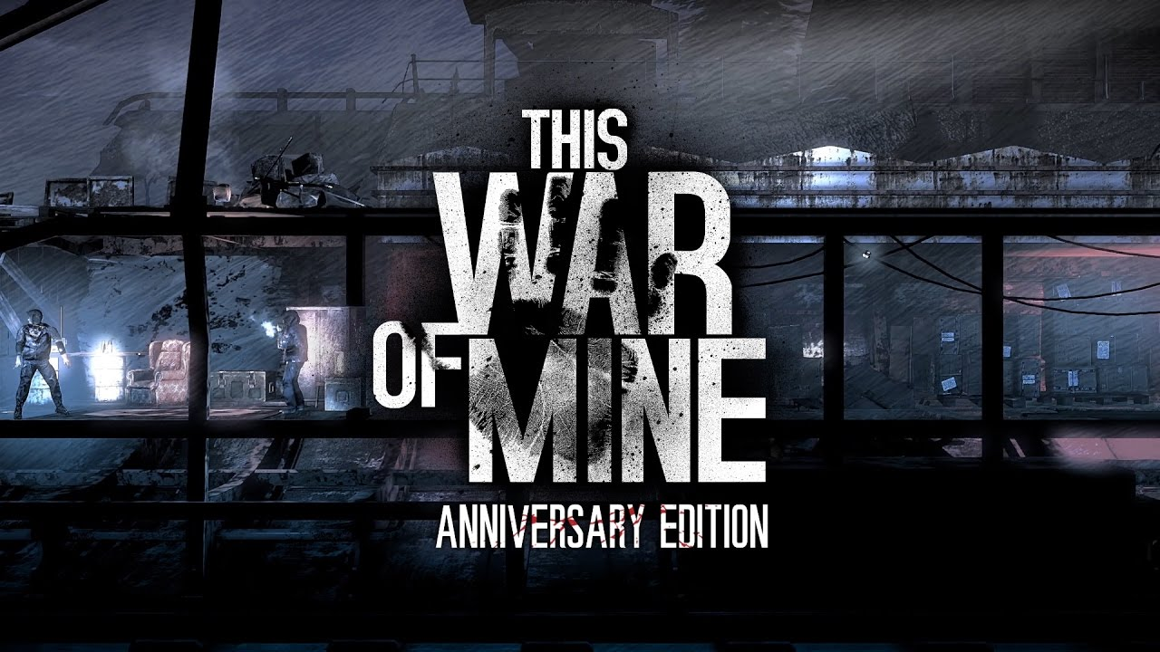 This War Of Mine Anniversary Edition Is Available Now Youtube