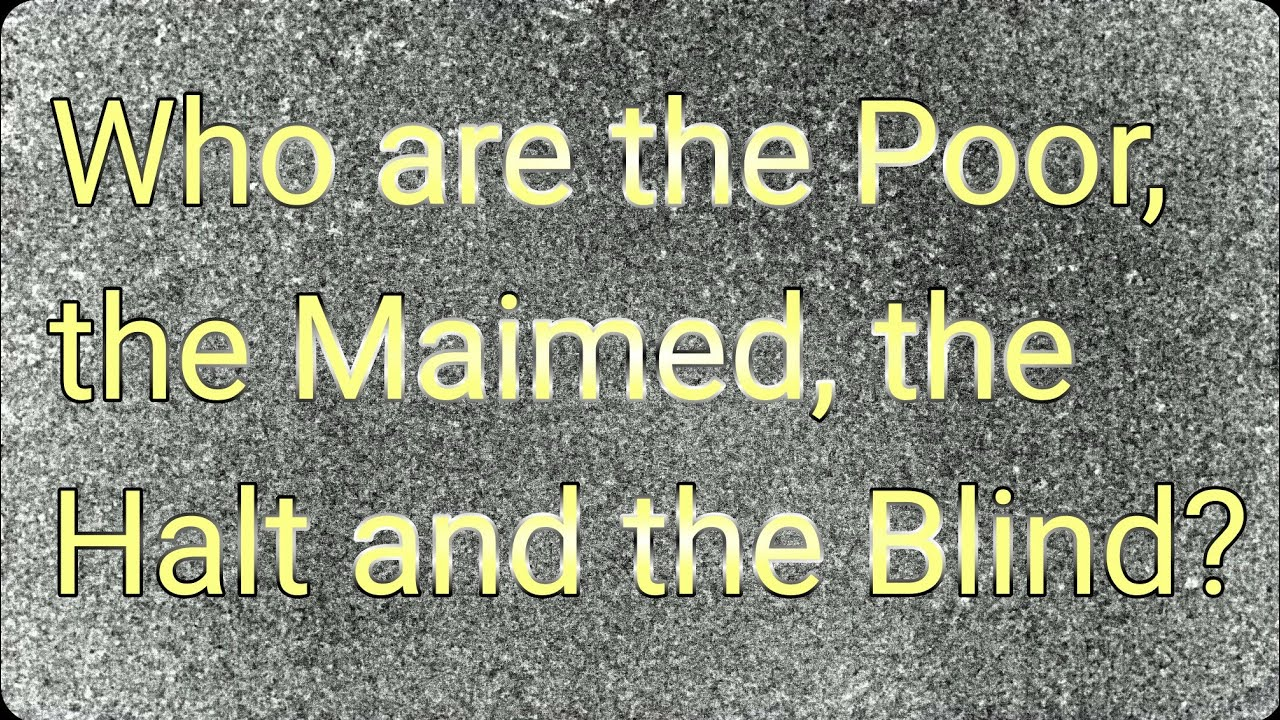 Who are the Poor, the Maimed, the Halt and the Blind? LEELAND JONES 26FEB21