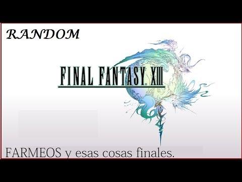 RANDOM   Final Fantasy XIII   De Farmeo y esas cosas molonas :)