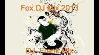 Fox  DJ  Mix 2013 -- DJ  Frank Mix