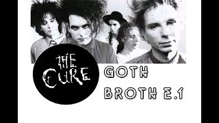 Goth Broth episode 1:  The Cure and the tone of Robert Smith discussed.