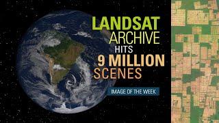 Landsat Archive Hits Nine Million Scenes
