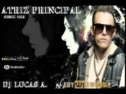 Dj Lucas A. Feat. Edy Lemond - Atriz Principal (Remix 2015)