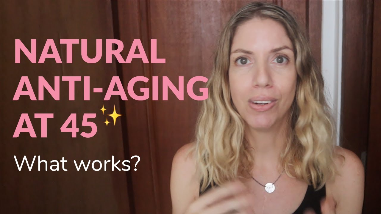 Natural Anti Aging At 45 (What Really Works?)