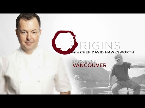 Origins with David Hawksworth - Episode 1 - Vancouver