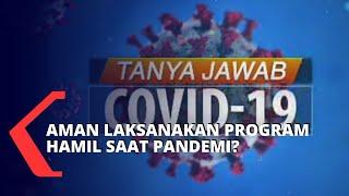 Tanya Jawab Covid 19: Apakah Melakukan Program Hamil Saat Pandemi Aman?