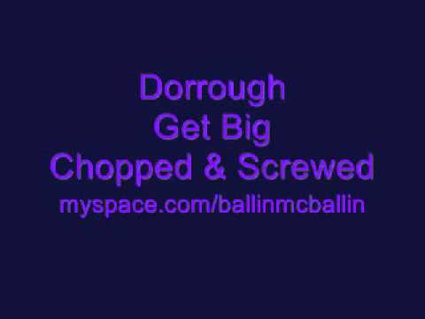 Dorrough  Get Big  Chopped And Screwed