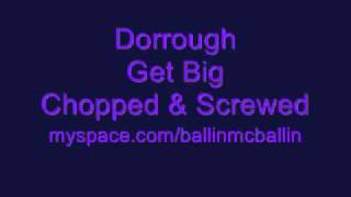 Dorrough - Get Big ( Chopped And Screwed )