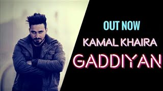 GADDIYAN (full Song) | KAMAL KHAIRA | PARMISH VERMA | LATEST PUNJABI SONGS 2017