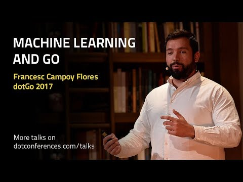 dotGo 2017 - Francesc Campoy Flores - Machine Learning and Go