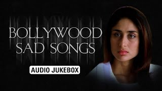 Bollywood Sad Songs | Audio Jukebox