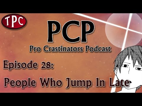 People Who Jump In Late - Pro Crastinators Podcast, Episode 28