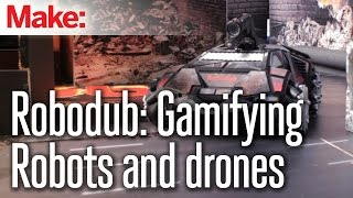 Robodub: Gamifying Robots and Drones