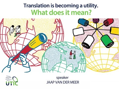 UTIC-2014. Translation is becoming a utility. What does it mean? Jaap van der Meer