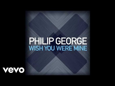 Philip George - Wish You Were Mine (with Download Link)