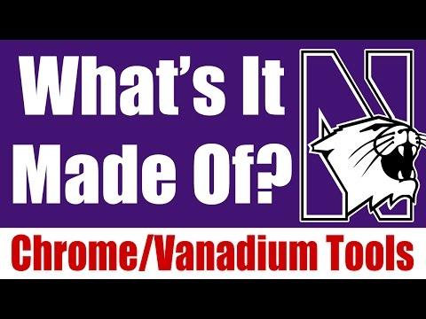 What's It Made Of? Chrome Vanadium Tools - Northwestern University