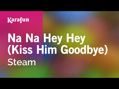 Karaoke Na Na Hey Hey (Kiss Him Goodbye) - Steam *
