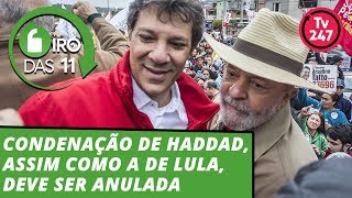 Giro das 11 (21.8.19): Condenação de Haddad, assim como a de Lula, deve ser anulada
