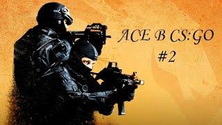 ACE B CS:GO #2