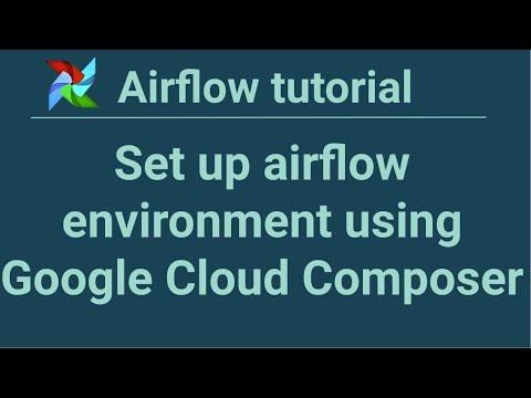Airflow tutorial 3: Set up airflow environment using Google
