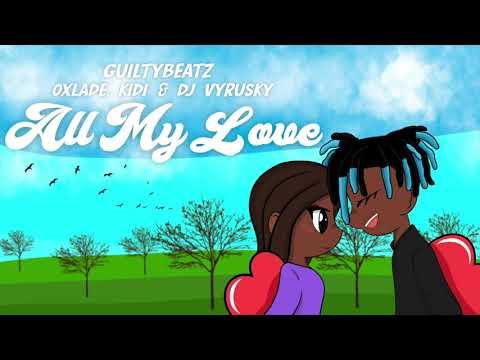 guiltybeatz---all-my-love-(feat.-kidi,-oxlade-&-dj-vyrusky)-[official-audio]