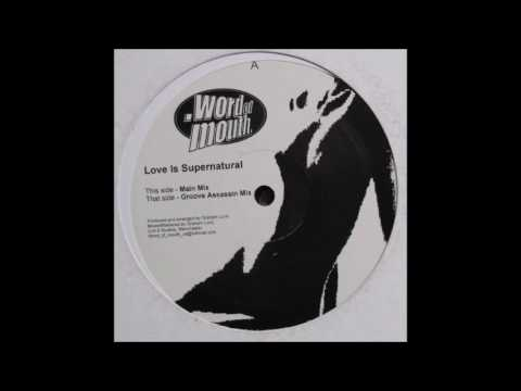 Word Of Mouth - Love Is Supernatural (Groove Assasins Mix) (2003)