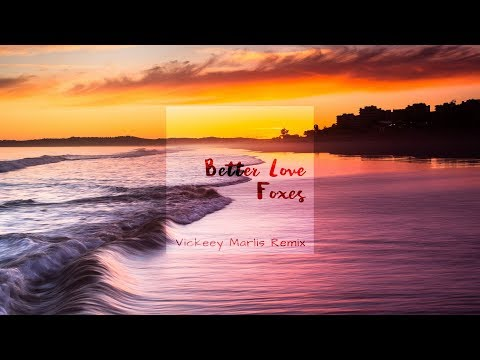 Foxes - Better Love (Vickeey Marlis Remix)